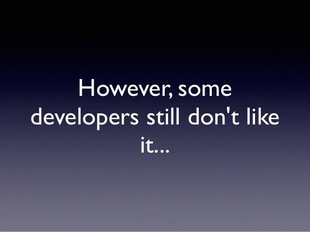However, some developers still don't like it...