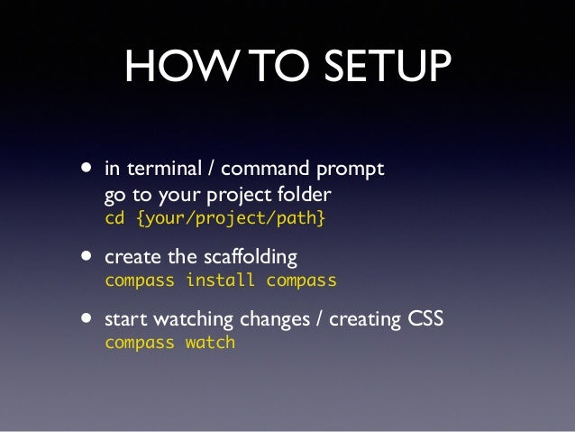 HOW TO SETUP • in terminal / command prompt go to your project folder cd {your/project/path}! • create the scaffolding ...