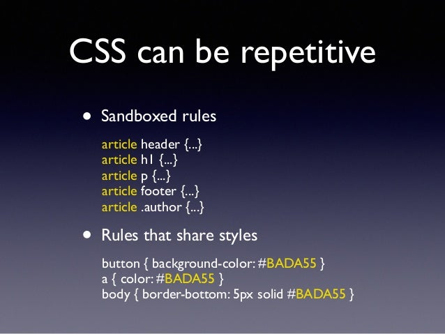 CSS can be repetitive • Sandboxed rules! article header {...} article h1 {...} article p {...} article footer {...} ar...
