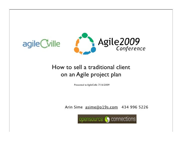 How to sell a traditional client   on an Agile project plan          Presented to AgileCville 7/16/2009          Arin Sime...