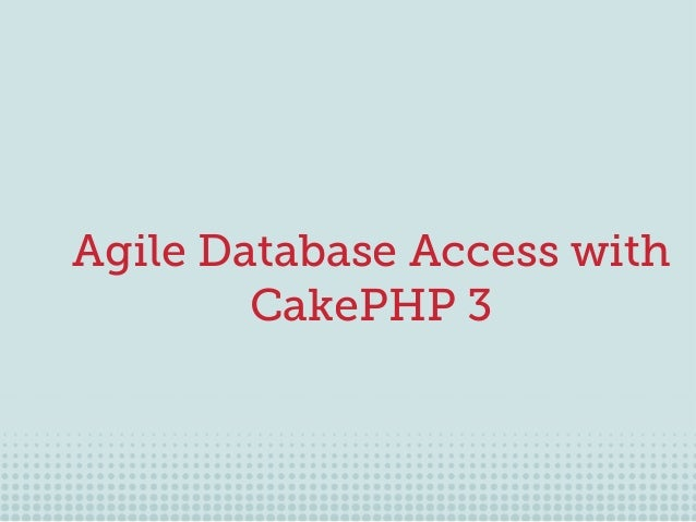 Agile Database Access with CakePHP 3