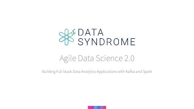 Building Full Stack Data Analytics Applications with Kafka and Spark Agile Data Science 2.0