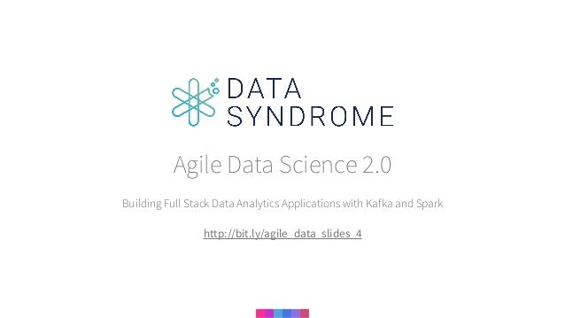Building Full Stack Data Analytics Applications with Kafka and Spark Agile Data Science 2.0 http://bit.ly/agile_data_slide...