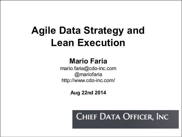 Agile Data Strategy and  Lean Execution  Mario Faria  mario.faria@cdo-inc.com  @mariofaria  http://www.cdo-inc.com/  Aug 2...