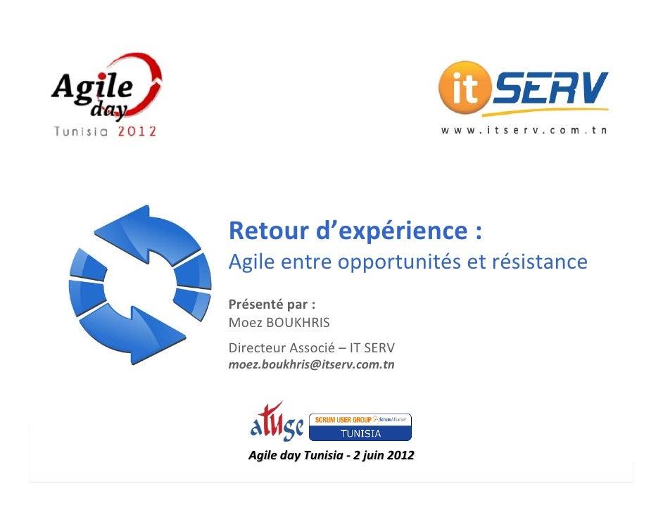 Retourd'expérience:          Agileentreopportunitésetrésistance          Présenté par:          MoezBOUKHRIS     ...