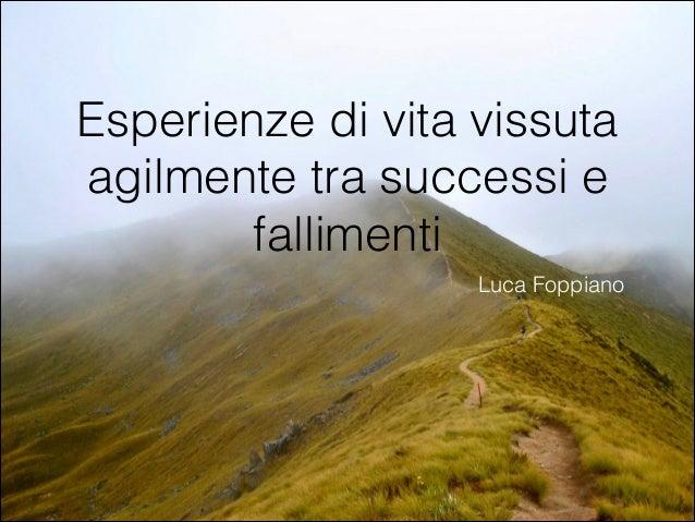 Esperienze di vita vissuta agilmente tra successi e fallimenti Luca Foppiano
