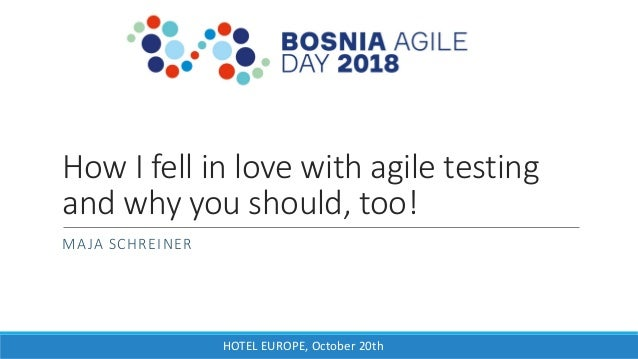 HOTEL EUROPE, October 20th How I fell in love with agile testing and why you should, too! MAJA SCHREINER