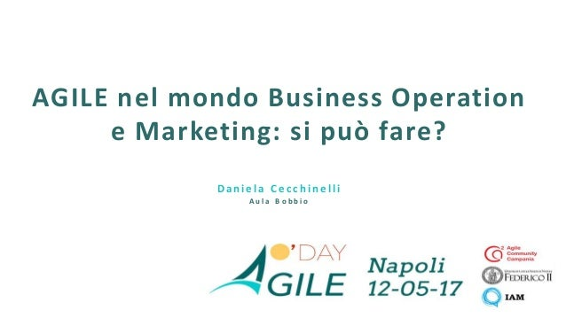 1 AGILE nel mondo Business Operation e Marketing: si può fare? Daniela Cecchinel l i A u l a B o b b i o