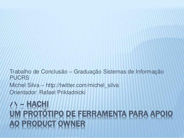 ハ – HACHI UM PROTÓTIPO DE FERRAMENTA PARA APOIO AO PRODUCT OWNER Trabalho de Conclusão – Graduação Sistemas de Informação ...