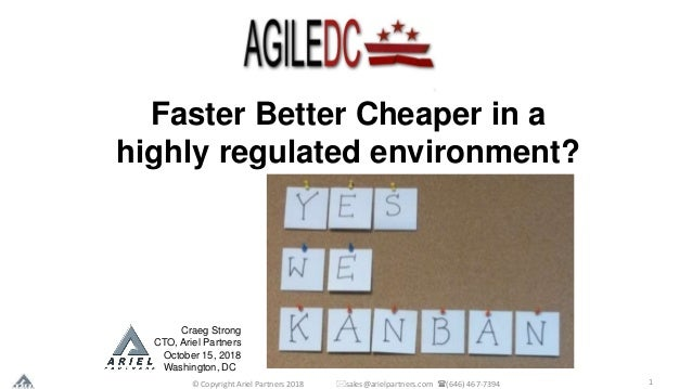 1 Faster Better Cheaper in a highly regulated environment? Craeg Strong CTO, Ariel Partners October 15, 2018 Washington, D...