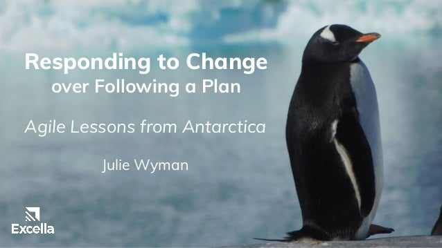 Responding to Change over Following a Plan Agile Lessons from Antarctica Julie Wyman