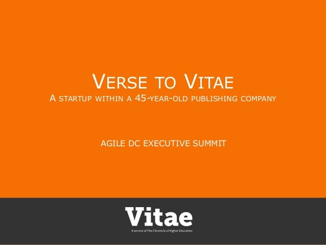 A  VERSE STARTUP WITHIN A  TO  VITAE  45-YEAR-OLD  PUBLISHING COMPANY  AGILE DC EXECUTIVE SUMMIT
