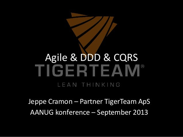 Agile & DDD & CQRS Jeppe Cramon – Partner TigerTeam ApS AANUG konference – September 2013