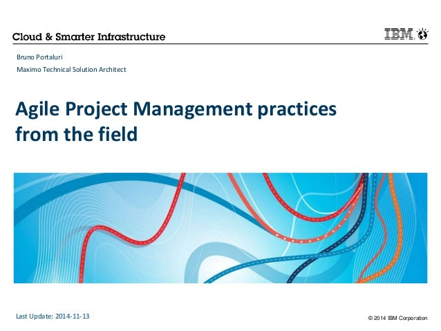 © 2014 IBM Corporation  Bruno Portaluri  Maximo Technical Solution Architect  Agile Project Management practices  from the...