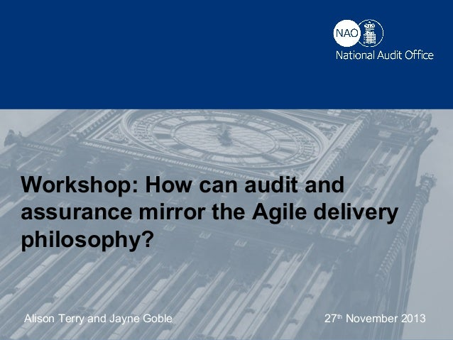 Workshop: How can audit and assurance mirror the Agile delivery philosophy?  Alison Terry title and/or date Presentationan...