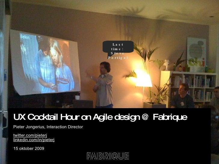 UX Cocktail Hour on Agile design @ Fabrique Pieter Jongerius, Interaction Director twitter.com/pieterj linkedin.com/in/pie...