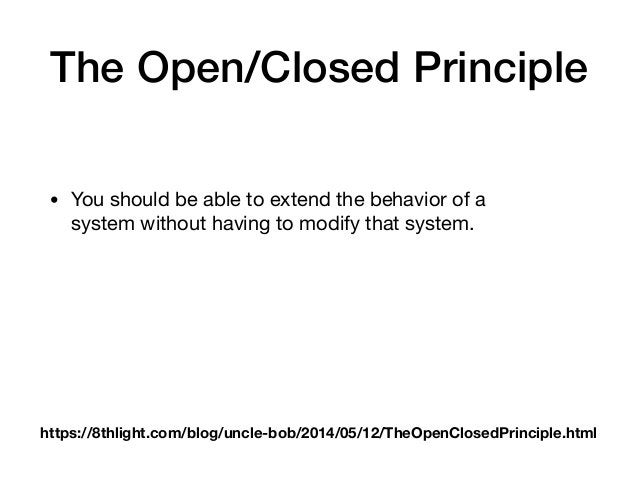 The Open/Closed Principle • You should be able to extend the behavior of a systemwithout having to modify that system. ht...