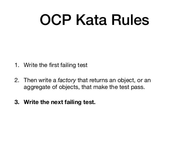 OCP Kata Rules 1. Write the first failing test  2. Then write afactorythat returns an object, or an aggregate of objects,...