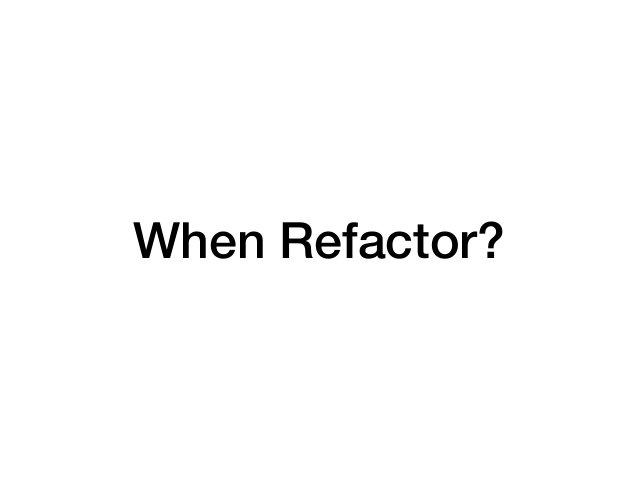 When Refactor?