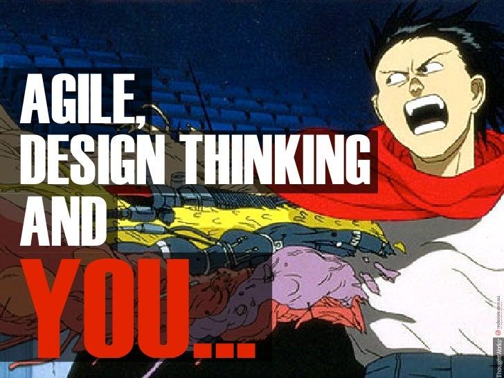 AGILE,DESIGN THINKINGANDYOU...