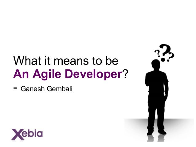 What it means to be An Agile Developer? - Ganesh Gembali