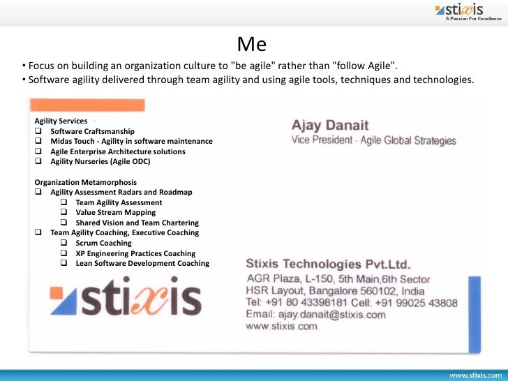 "Me • Focus on building an organization culture to ""be agile"" rather than ""follow Agile"". • Software agility delivered thro..."