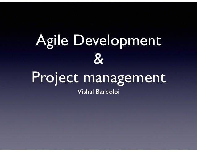 Agile Development & Project management Vishal Bardoloi