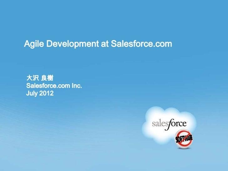 Agile Development at Salesforce.com大沢 良樹Salesforce.com Inc.July 2012