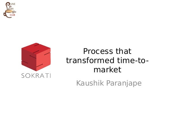 Process thattransformed time-to-       market  Kaushik Paranjape