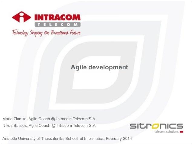 Agile development Maria Zianika, Agile Coach @ Intracom Telecom S.A Nikos Batsios, Agile Coach @ Intracom Telecom S.A ! Ar...