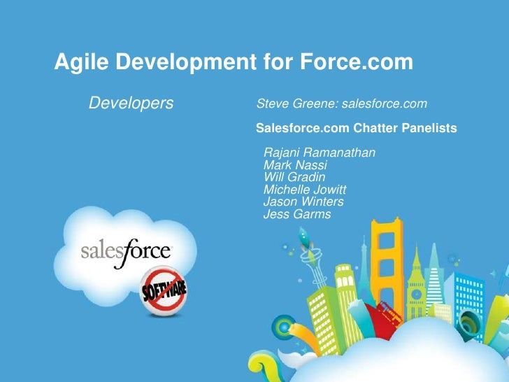 Agile Development for Force.com<br />Developers<br />Steve Greene: salesforce.com<br />Salesforce.com Chatter Panelists<br...