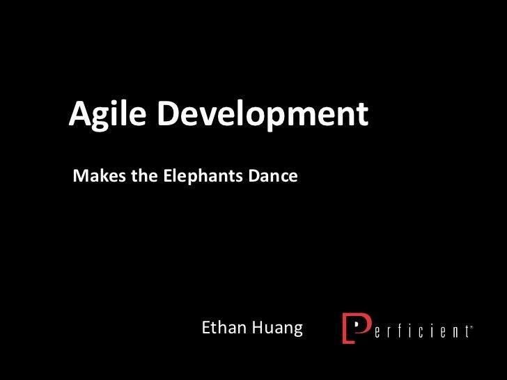 Agile Development<br />Makes the Elephants Dance<br />Ethan Huang<br />