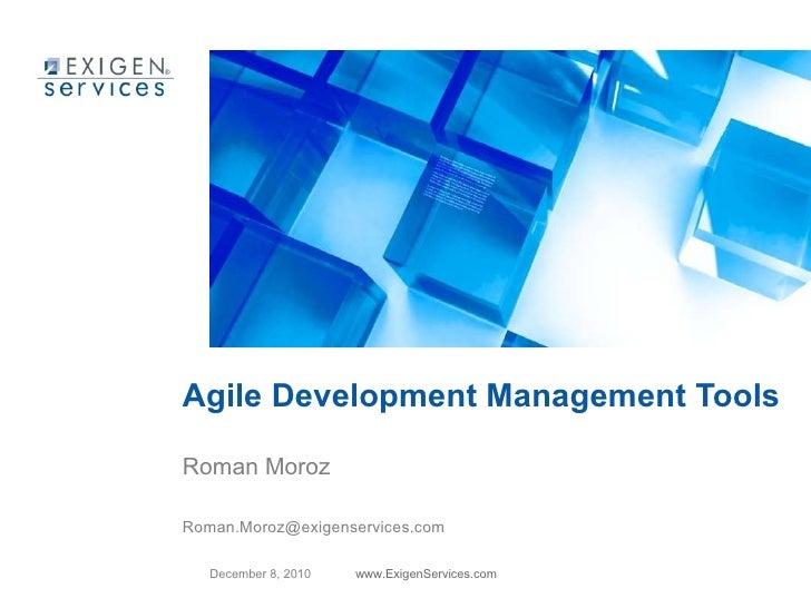 Agile Development Management Tools <ul><li>Roman Moroz </li></ul><ul><li>[email_address] </li></ul>
