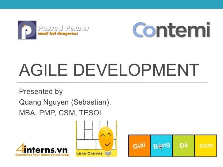 AGILE DEVELOPMENTPresented byQuang Nguyen (Sebastian),MBA, PMP, CSM, TESOL