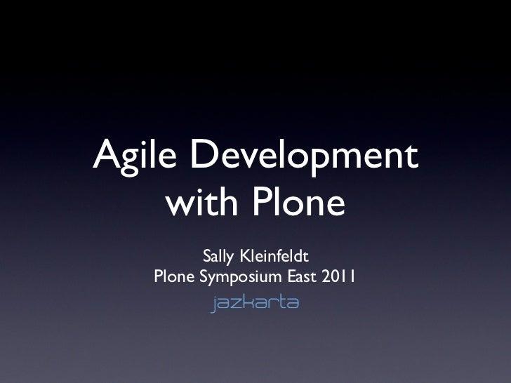 Agile Development    with Plone         Sally Kleinfeldt   Plone Symposium East 2011