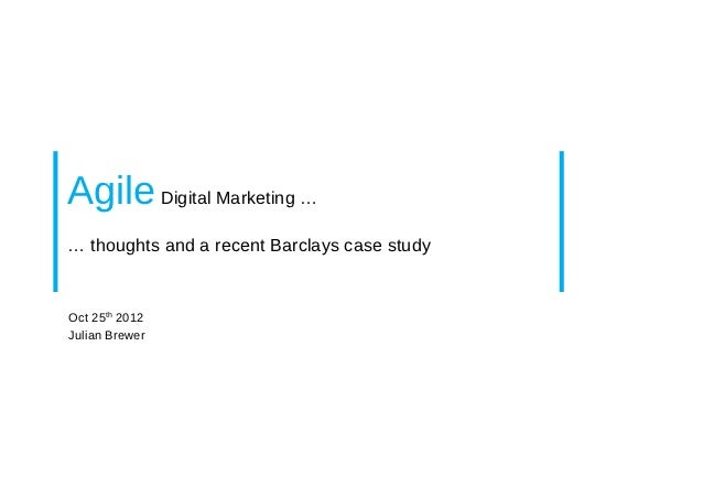 Agile Digital Marketing …… thoughts and a recent Barclays case studyOct 25th 2012Julian Brewer