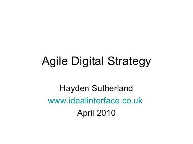 Agile Digital Strategy   Hayden Sutherland www.idealinterface.co.uk       April 2010