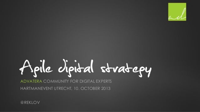 Agile digital strategy ADVATERA COMMUNITY FOR DIGITAL EXPERTS HARTMANEVENT UTRECHT, 10. OCTOBER 2013 @REKLOV