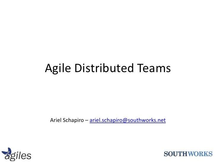 Agile Distributed Teams<br />Ariel Schapiro – ariel.schapiro@southworks.net<br />