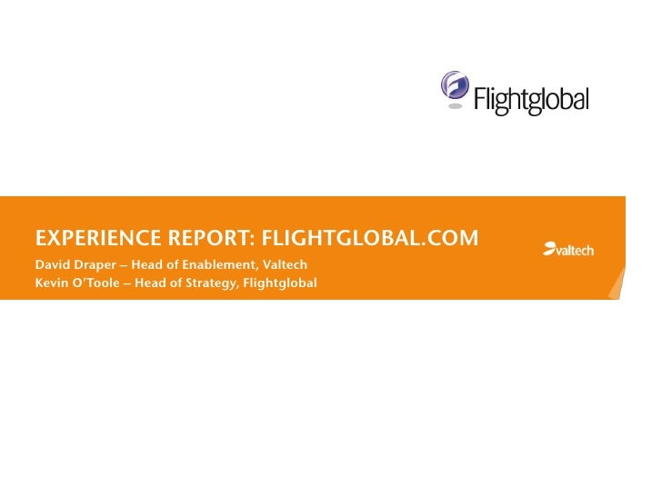 EXPERIENCE REPORT: FLIGHTGLOBAL.COMDavid Draper – Head of Enablement, ValtechKevin O'Toole – Head of Strategy, Flightglobal