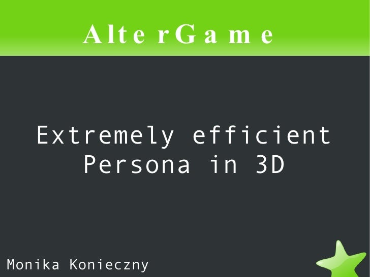 Extremely efficient Persona in 3D AlterGame Monika Konieczny