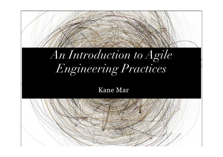 An Introduction to Agile  Engineering Practices          Kane Mar                 1