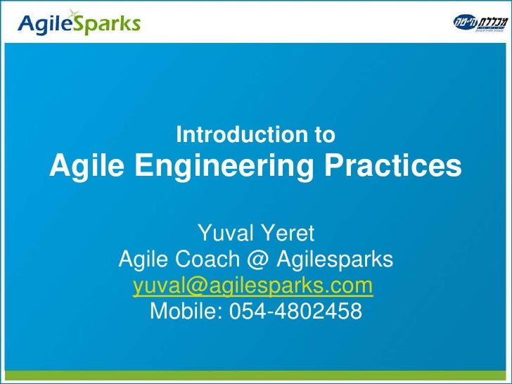 Introduction to Agile Engineering Practices             Yuval Yeret     Agile Coach @ Agilesparks      yuval@agilesparks.c...