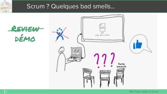 REX Player Agile en Seine Scrum ? Quelques bad smells... 404 page démo cassée Partie prenante