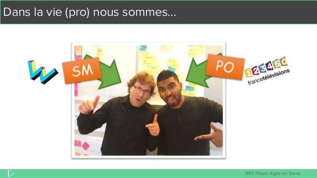 REX Player Agile en Seine Dans la vie (pro) nous sommes...