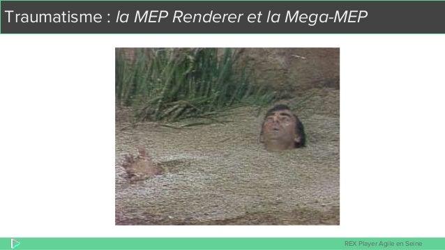 REX Player Agile en Seine Traumatisme : la MEP Renderer et la Mega-MEP