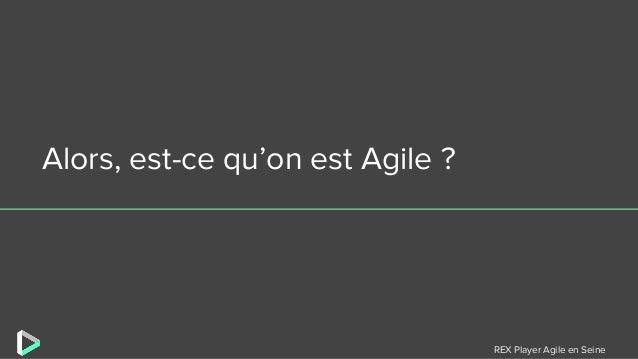 REX Player Agile en Seine Alors, est-ce qu'on est Agile ?