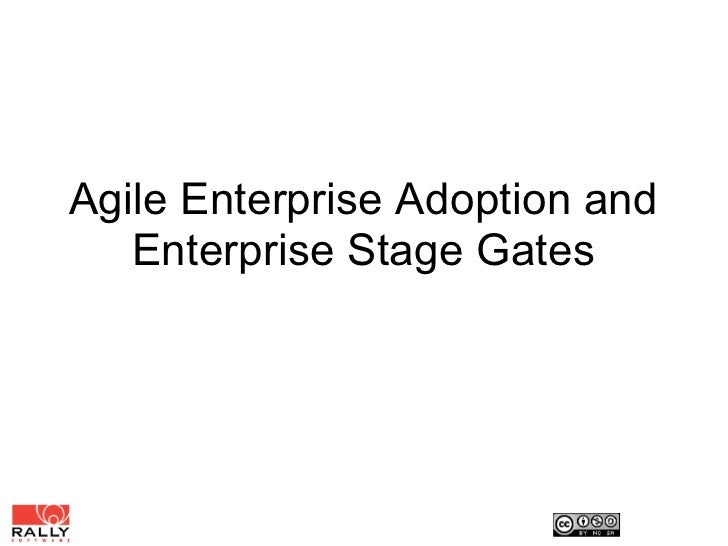 Agile Enterprise Adoption and    Enterprise Stage Gates