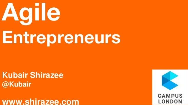 Agile Entrepreneurs Kubair Shirazee @Kubair www.shirazee.com
