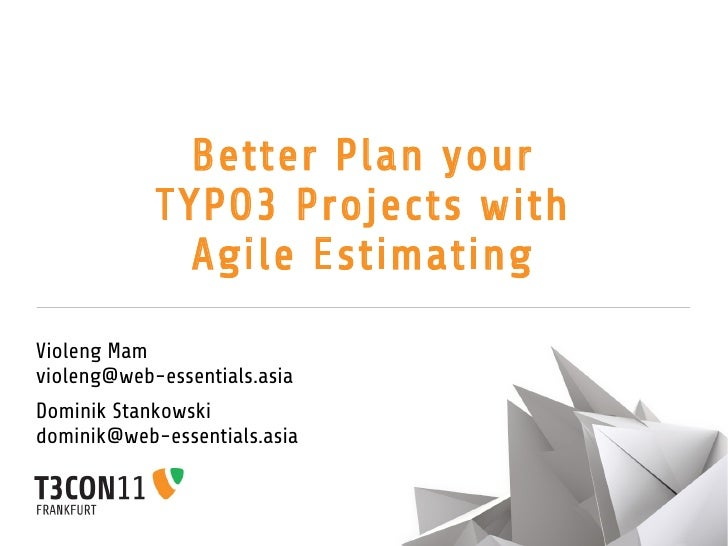 Better Plan your            TYPO3 Projects with              Agile EstimatingVioleng Mamvioleng@web-essentials.asiaDominik...